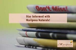 Don't Miss Out! Stay informed with Mariposa Naturals News
