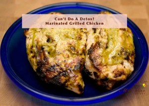 Can't Do A Detox? Marinated Grilled Chicken
