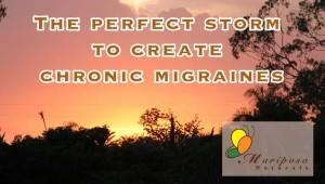 The Perfect Storm - Chronic Migraines