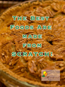 The best foods are made from scratch!